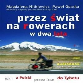 Przez świat na rowerach w dwa lata. Rok I z Polski przez Iran do Tybetu - Audiobook (Książka audio MP3) do pobrania w całości w archiwum ZIP