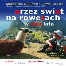 Przez świat na rowerach w dwa lata. Rok II z Chin przez Peru do Europy - Audiobook (Książka audio MP3) do pobrania w całości w archiwum ZIP