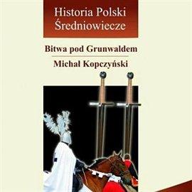 Bitwa pod Grunwaldem, czyli pięć godzin, które wstrząsnęły Europą - Audiobook (Książka audio MP3) do pobrania w całości w archiwum ZIP