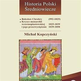 Bolesław Chrobry (992-1025). Kryzys monarchii wczesnopiastowskiej (1025-1039) i jego przezwyciężenie (1039-1058) - Audiobook (Książka audio MP3) do pobrania w całości w archiwum ZIP