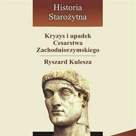 Kryzys i upadek Cesarstwa Zachodniorzymskiego - Audiobook (Książka audio MP3) do pobrania w całości w archiwum ZIP