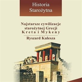 Najstarsze cywilizacje starożytnej Grecji - Kreta i Mykeny - Audiobook (Książka audio MP3) do pobrania w całości w archiwum ZIP