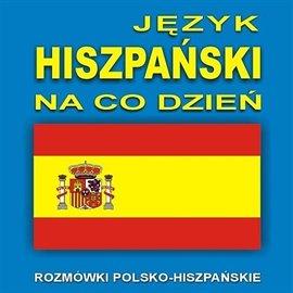 Język hiszpański na co dzień - Audiobook (Książka audio MP3) do pobrania w całości w archiwum ZIP