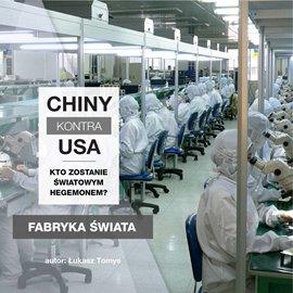 Chiny kontra USA. Kto zostanie światowym hegemonem? cz. 2 Fabryka świata - Audiobook (Książka audio MP3) do pobrania w całości w archiwum ZIP