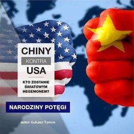 Chiny kontra USA. Kto zostanie światowym hegemonem? cz.1 Narodziny potęgi - Audiobook (Książka audio MP3) do pobrania w całości w archiwum ZIP