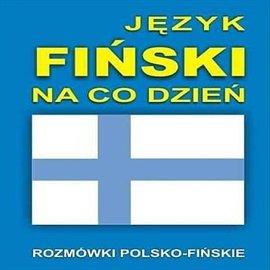 Język fiński na co dzień - Audiobook (Książka audio MP3) do pobrania w całości w archiwum ZIP