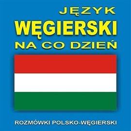 Język węgierski na co dzień - Audiobook (Książka audio MP3) do pobrania w całości w archiwum ZIP