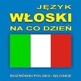 Język włoski na co dzień - Audiobook (Książka audio MP3) do pobrania w całości w archiwum ZIP