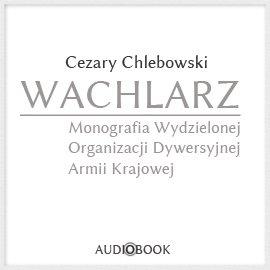 Wachlarz. Monografia Wydzielonej Organizacji Dywersyjnej Armii Krajowej - Audiobook (Książka audio MP3) do pobrania w całości w archiwum ZIP