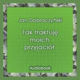 Tak traktuję moich przyjaciół - Audiobook (Książka audio MP3) do pobrania w całości w archiwum ZIP