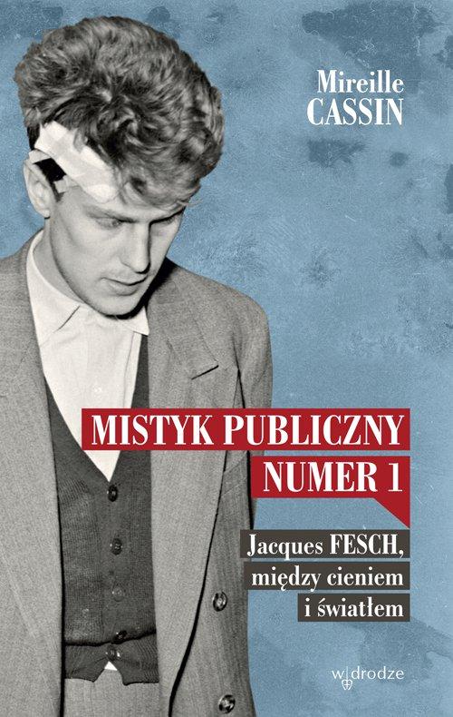 Mistyk publiczny nr 1. Jacques Fesch, między cieniem i światłem - Ebook (Książka EPUB) do pobrania w formacie EPUB