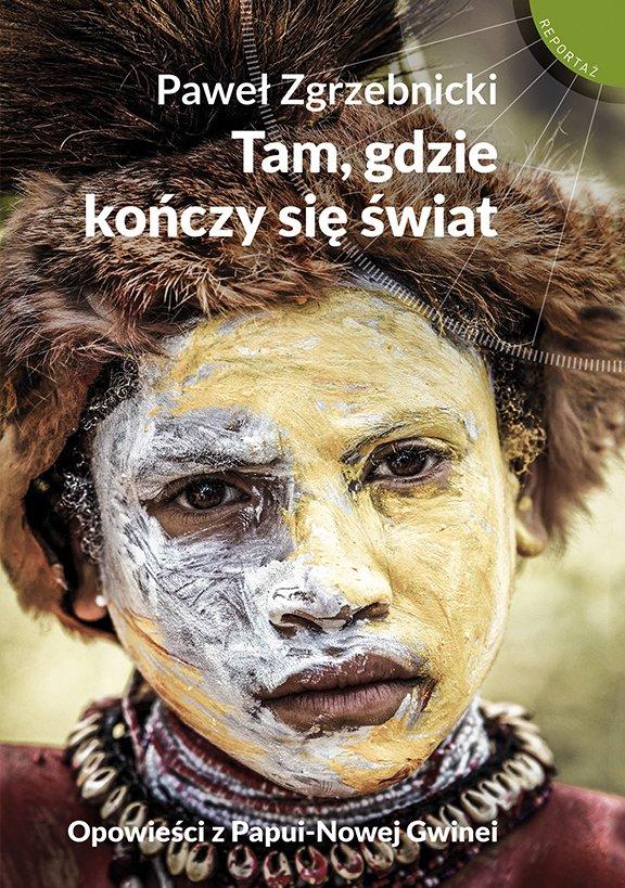 Tam, gdzie kończy się świat. Opowieści z Papui-Nowej Gwinei - Ebook (Książka na Kindle) do pobrania w formacie MOBI