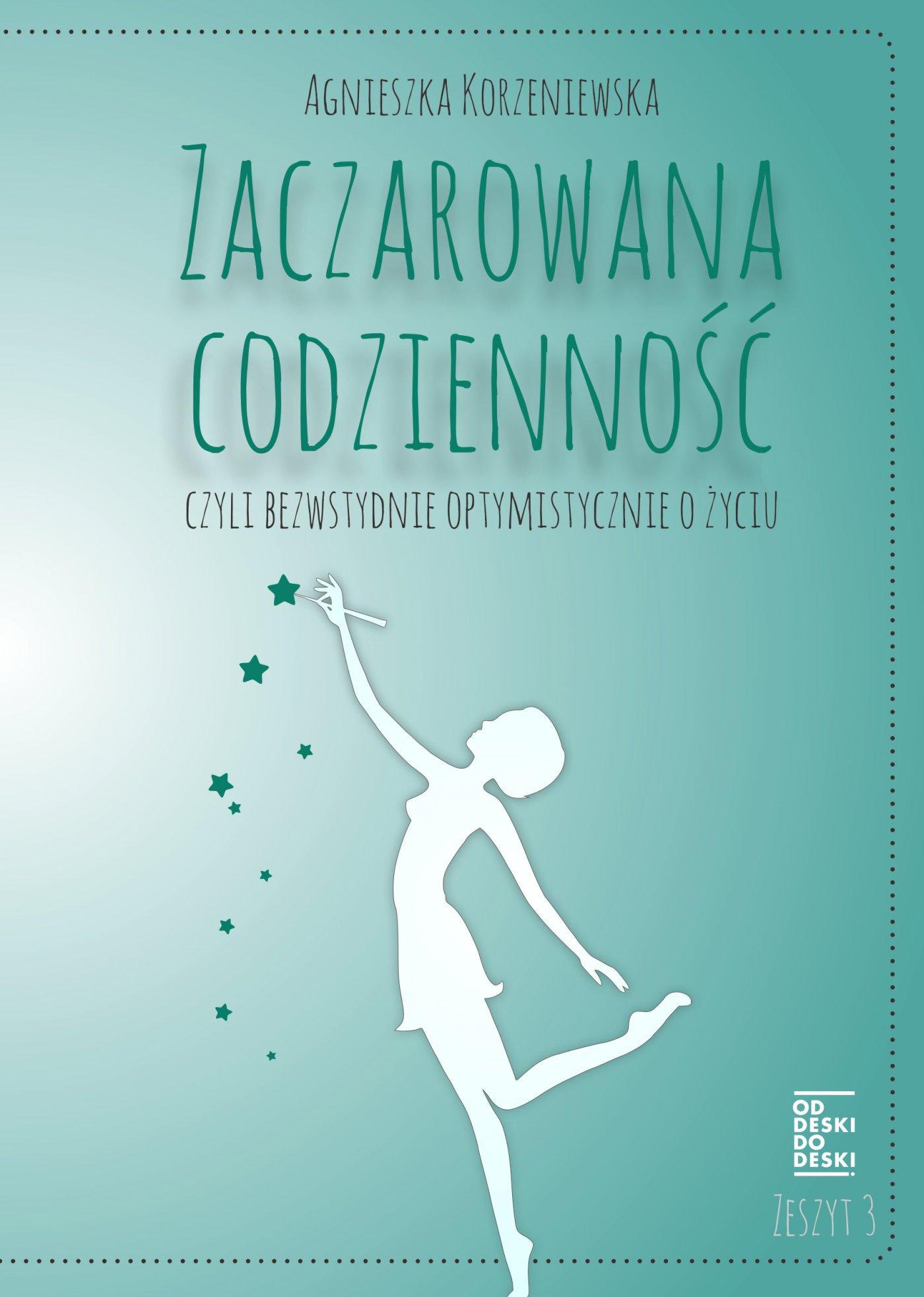 Zaczarowana codzienność, czyli bezwstydnie optymistycznie o życiu. Zeszyt 3 - Ebook (Książka na Kindle) do pobrania w formacie MOBI