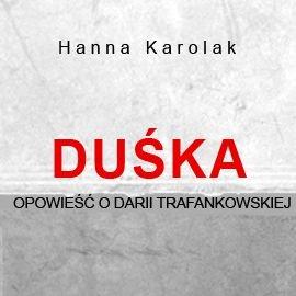Duśka. Opowieść o Darii Trafankowskiej - Audiobook (Książka audio MP3) do pobrania w całości w archiwum ZIP