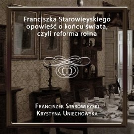 Franciszka Starowieyskiego opowieść o końcu świata, czyli reforma rolna - Audiobook (Książka audio MP3) do pobrania w całości w archiwum ZIP