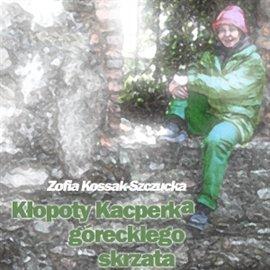 Kłopoty Kacperka, góreckiego skrzata - Audiobook (Książka audio MP3) do pobrania w całości w archiwum ZIP