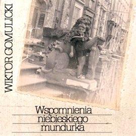 Wspomnienia niebieskiego mundurka - Audiobook (Książka audio MP3) do pobrania w całości w archiwum ZIP