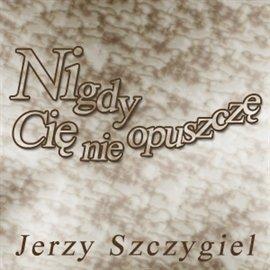 Nigdy Cię nie opuszczę - Audiobook (Książka audio MP3) do pobrania w całości w archiwum ZIP