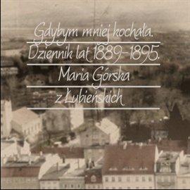 Gdybym mniej kochała. Dziennik lat 1889-1895 - Audiobook (Książka audio MP3) do pobrania w całości w archiwum ZIP