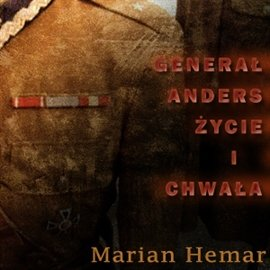 Generał Anders - życie i chwała - Audiobook (Książka audio MP3) do pobrania w całości w archiwum ZIP