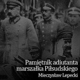 Pamiętnik adiutanta marszałka Piłsudskiego - Audiobook (Książka audio MP3) do pobrania w całości w archiwum ZIP