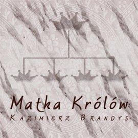 Matka Królów - Audiobook (Książka audio MP3) do pobrania w całości w archiwum ZIP