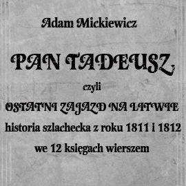 Pan Tadeusz, czyli ostatni zajazd na Litwie - Audiobook (Książka audio MP3) do pobrania w całości w archiwum ZIP