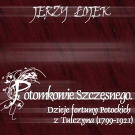 Potomkowie Szczęsnego. Dzieje fortuny Potockich z Tulczyna (1799-1921) - Audiobook (Książka audio MP3) do pobrania w całości w archiwum ZIP