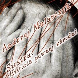 Siostra. Historia pewnej zbrodni - Audiobook (Książka audio MP3) do pobrania w całości w archiwum ZIP