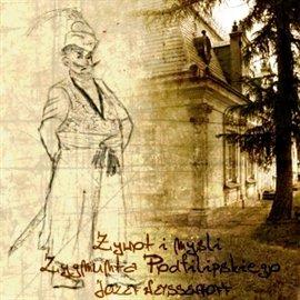 Żywot i myśli Zygmunta Podfilipskiego - Audiobook (Książka audio MP3) do pobrania w całości w archiwum ZIP