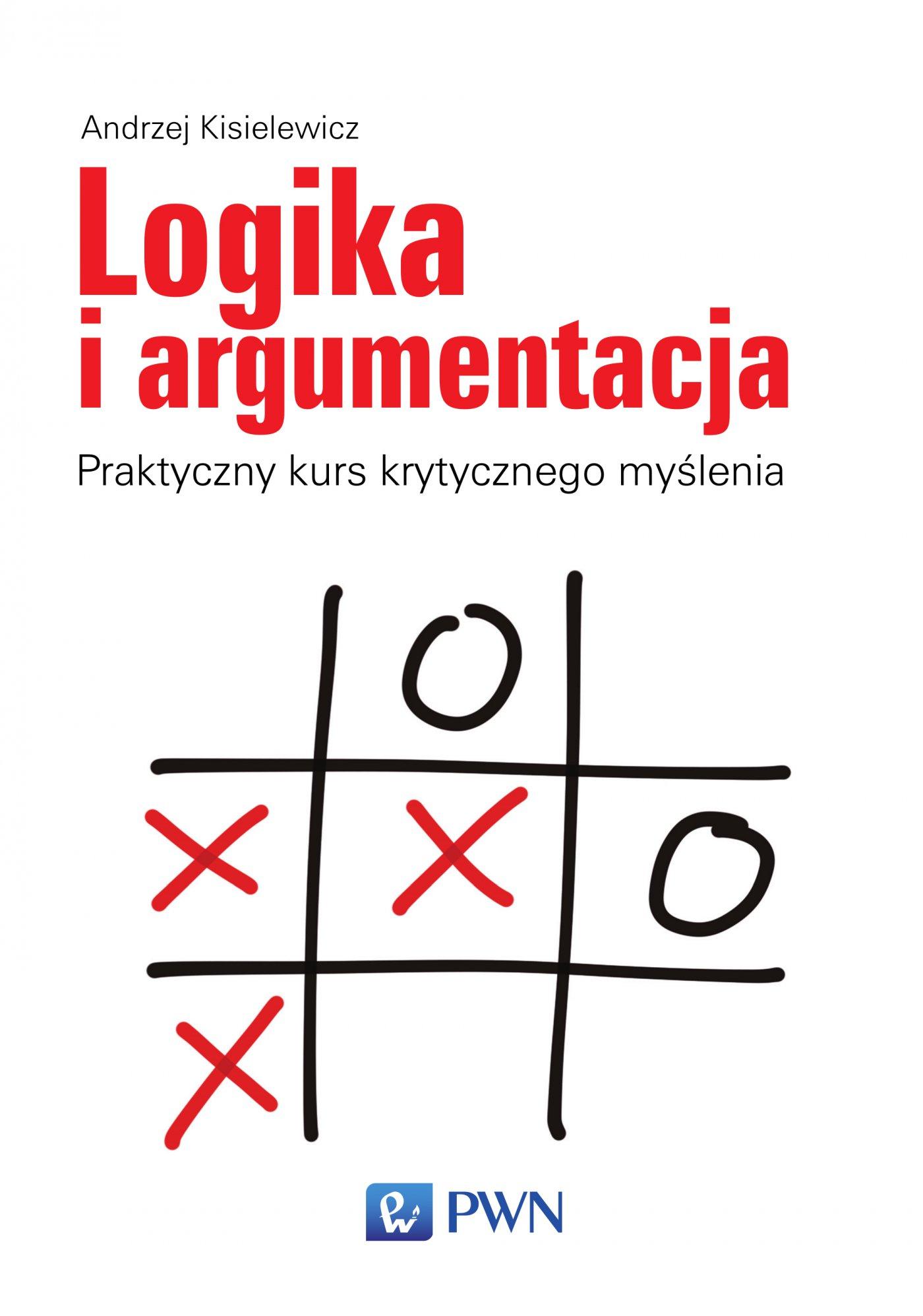 Logika i argumentacja. Praktyczny kurs krytycznego myślenia - Ebook (Książka na Kindle) do pobrania w formacie MOBI