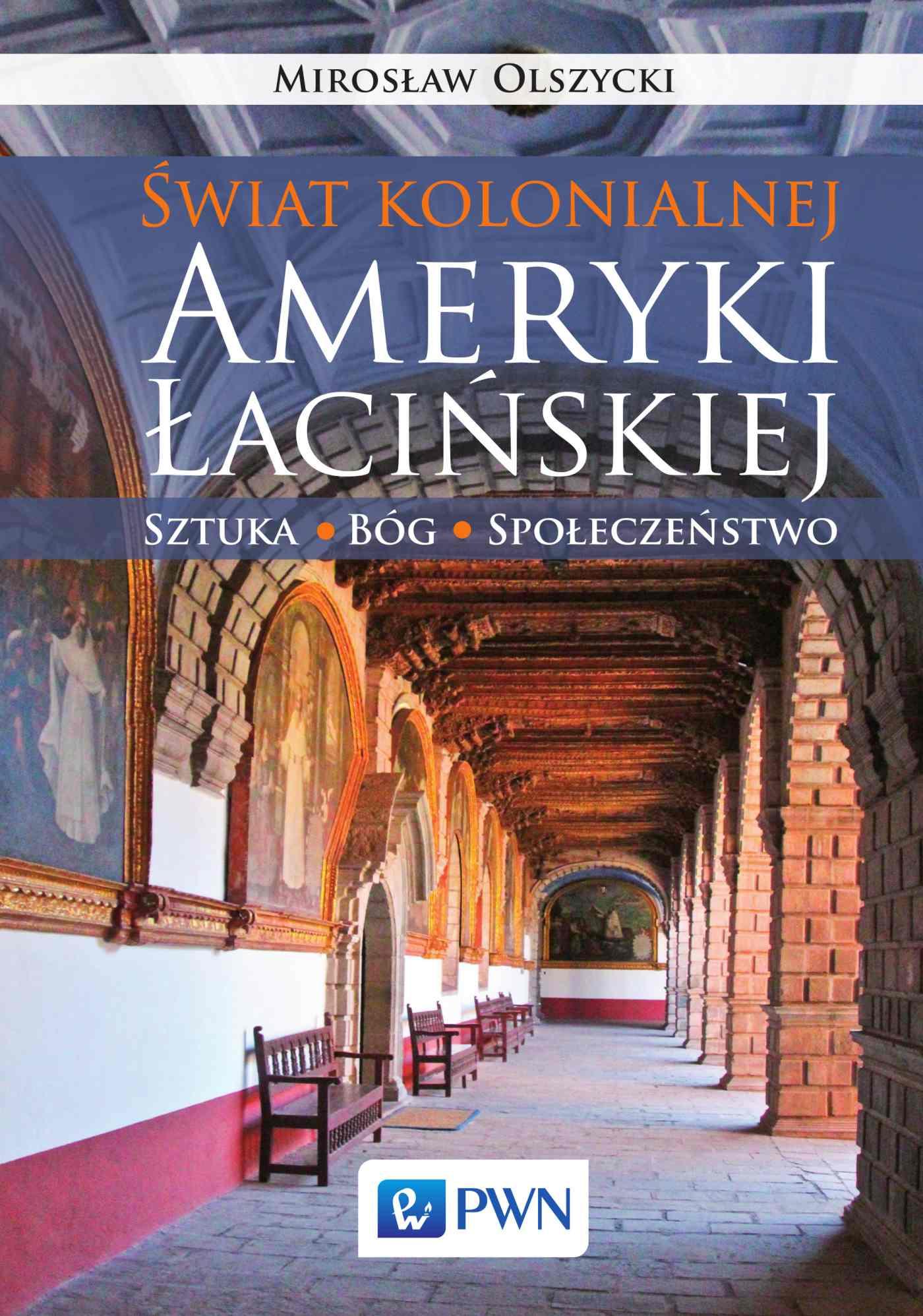 Świat kolonialnej Ameryki łacińskiej. Sztuka. Bóg. Społeczeństwo - Ebook (Książka na Kindle) do pobrania w formacie MOBI