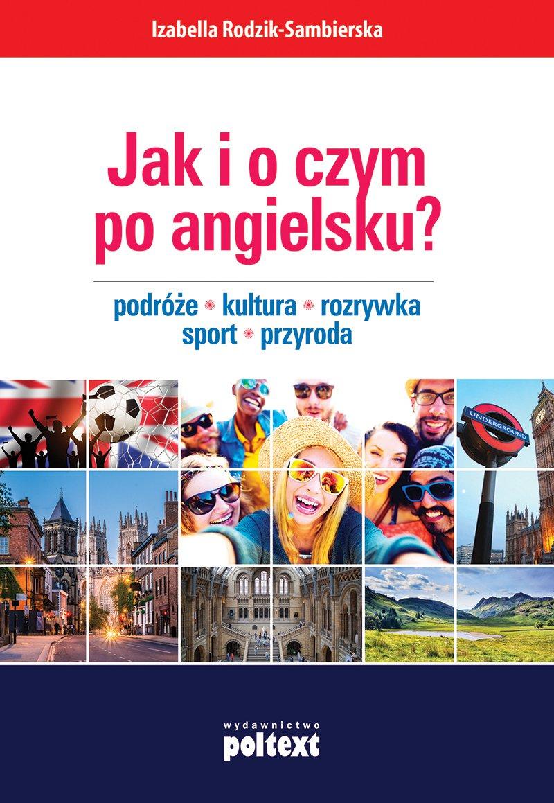 Jak i o czym po angielsku? Podróże. Kultura. Rozrywka. Sport. Przyroda - Ebook (Książka na Kindle) do pobrania w formacie MOBI
