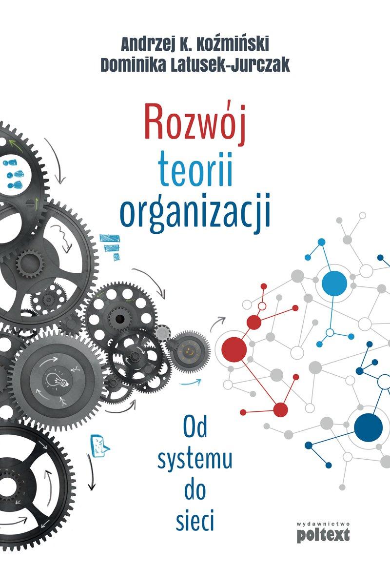 Rozwój teorii organizacji. Od systemu do sieci - Ebook (Książka na Kindle) do pobrania w formacie MOBI