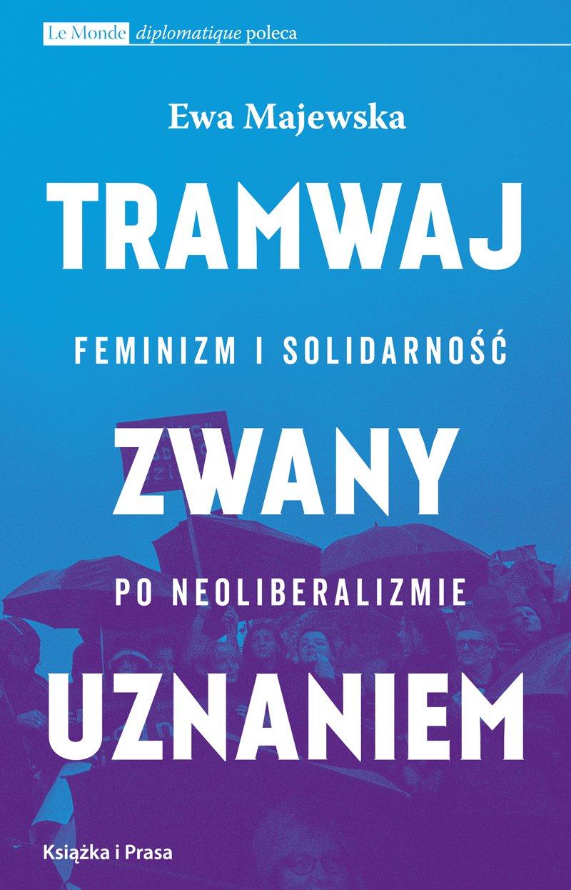 Tramwaj zwany uznaniem. Feminizm i solidarność po neoliberalizmie - Ebook (Książka na Kindle) do pobrania w formacie MOBI