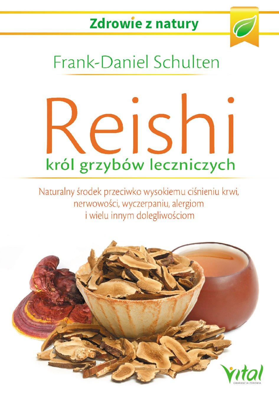 Reishi – król grzybów leczniczych. Naturalny środek przeciwko wysokiemu ciśnieniu krwi, nerwowości, wyczerpaniu, alergiom i wielu innym dolegliwościom - Ebook (Książka PDF) do pobrania w formacie PDF