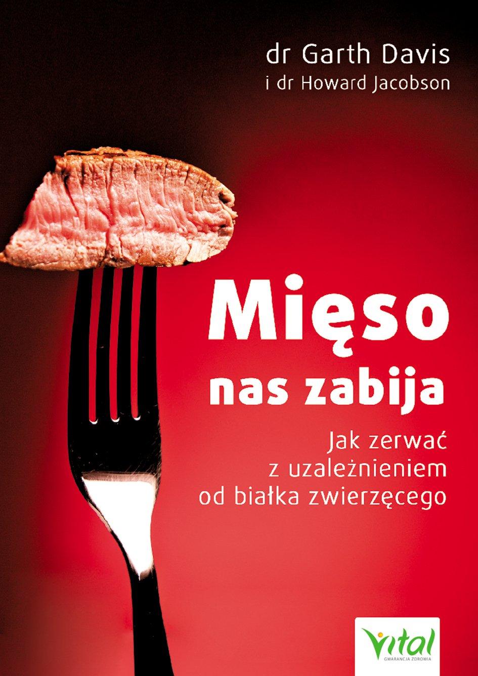 Mięso nas zabija. Jak zerwać z uzależnieniem od białka zwierzęcego - Ebook (Książka PDF) do pobrania w formacie PDF