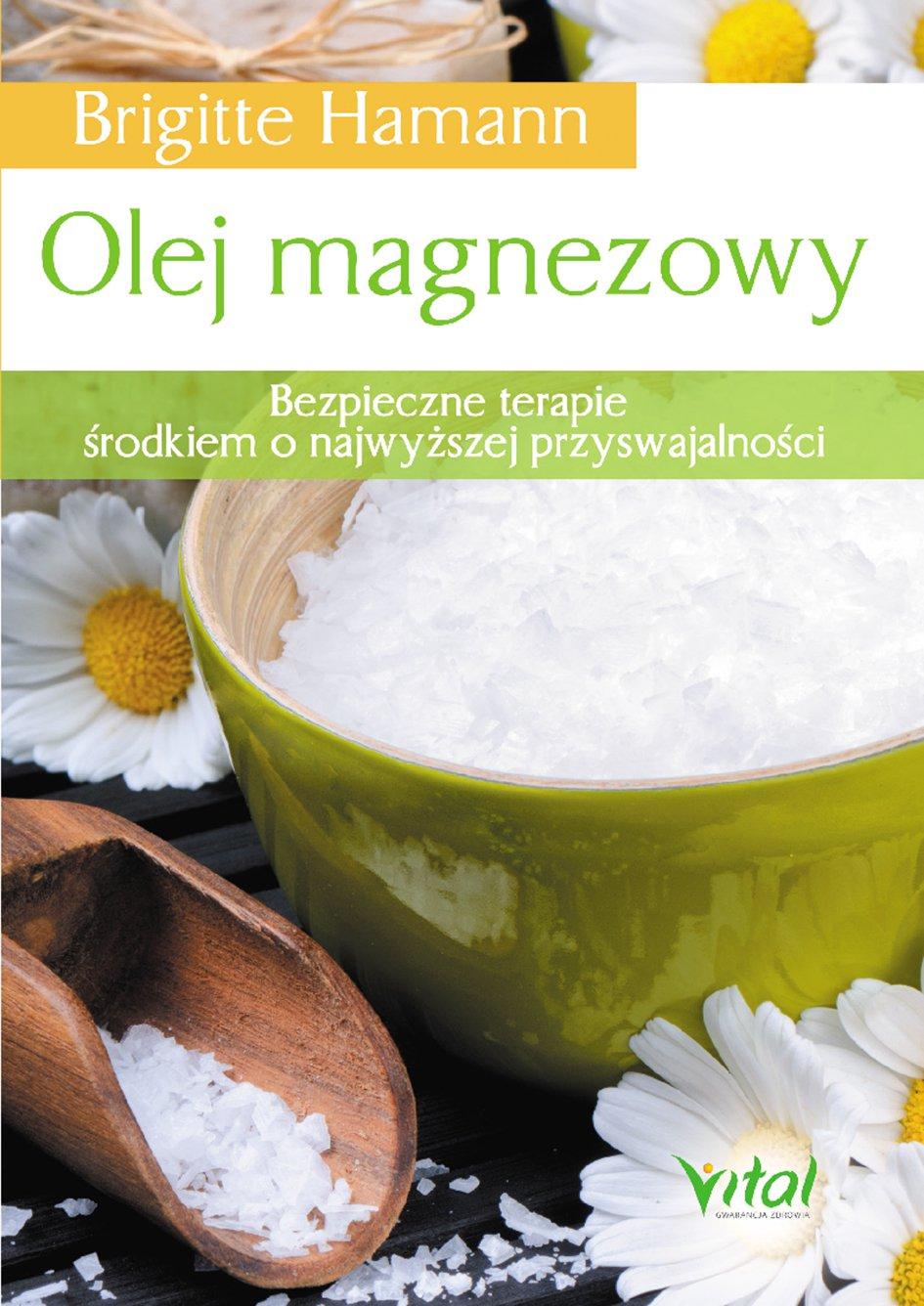 Olej magnezowy. Bezpieczne terapie środkiem o najwyższej przyswajalności - Ebook (Książka PDF) do pobrania w formacie PDF