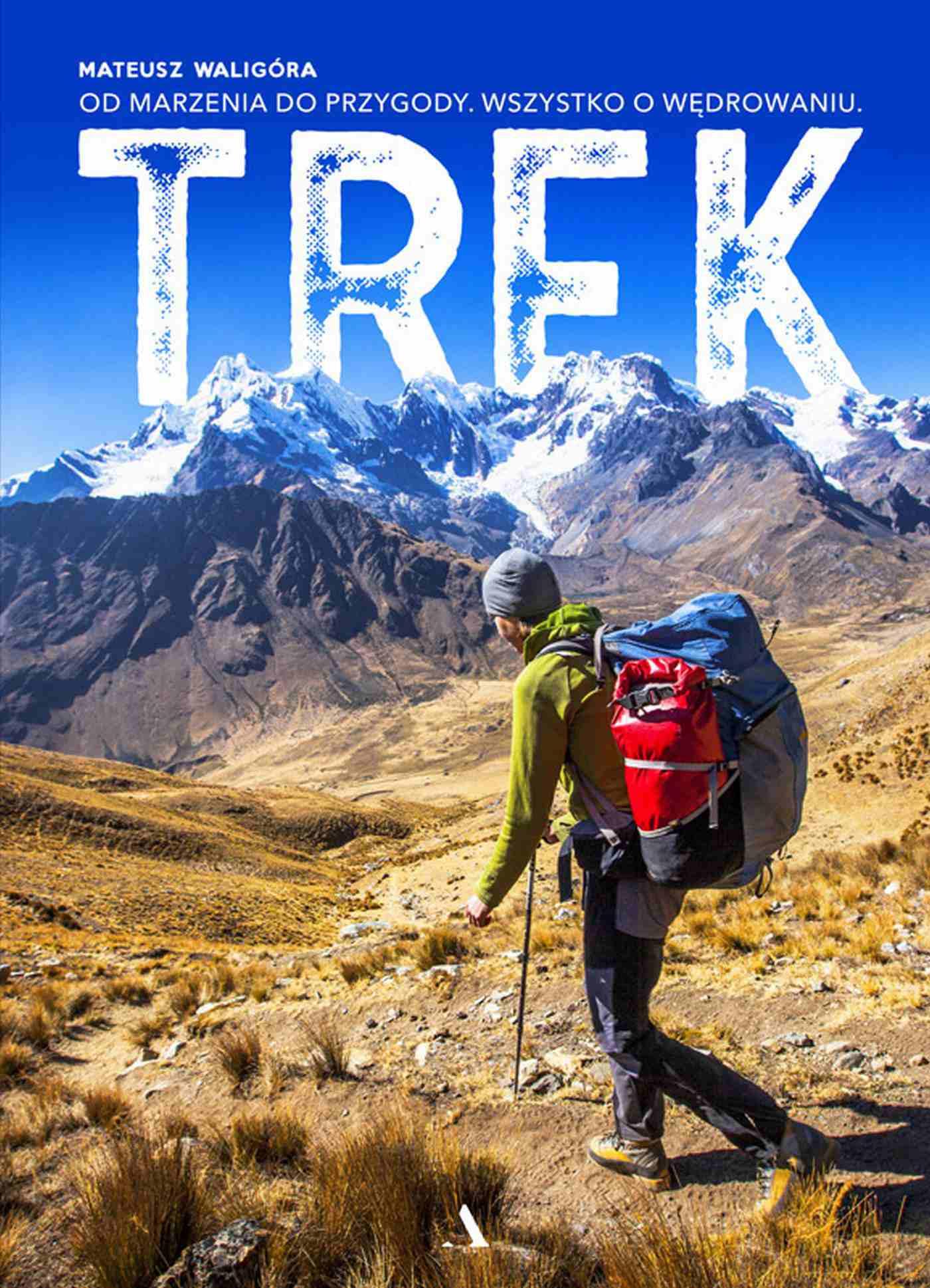 TREK. Od marzenia do przygody. Wszystko o wędrowaniu - Ebook (Książka na Kindle) do pobrania w formacie MOBI