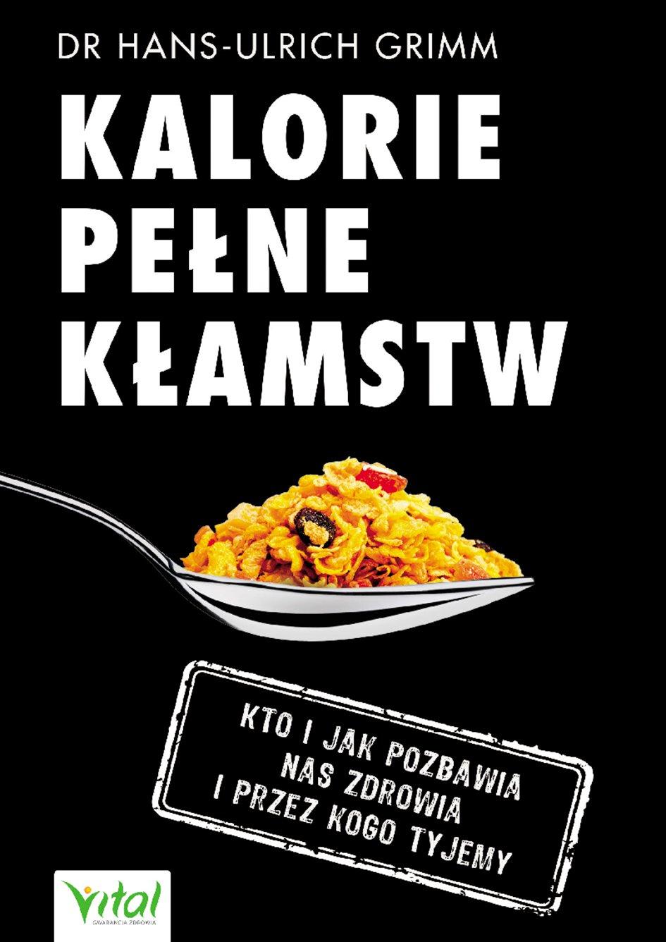 Kalorie pełne kłamstw. Kto i jak pozbawia nas zdrowia i przez kogo tyjemy - Ebook (Książka PDF) do pobrania w formacie PDF