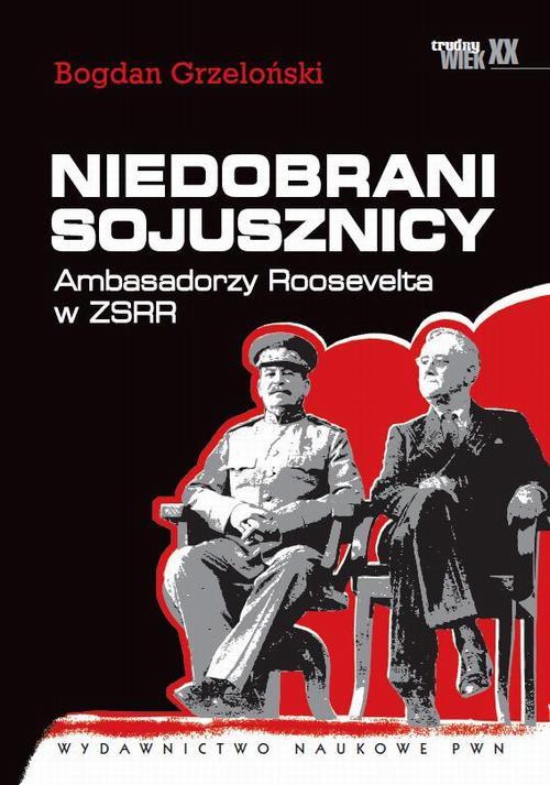 Niedobrani sojusznicy. Ambasadorzy Roosevelta w ZSRR - Ebook (Książka na Kindle) do pobrania w formacie MOBI