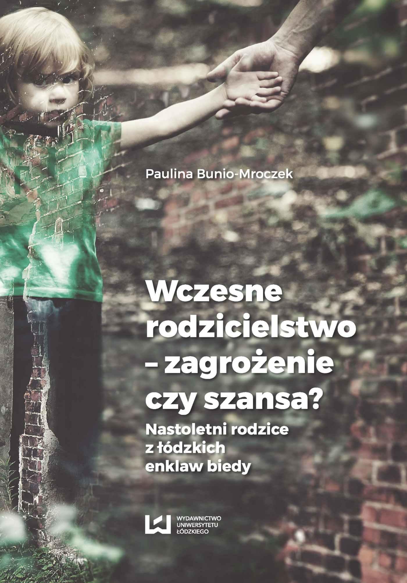 Wczesne rodzicielstwo - zagrożenie czy szansa? Nastoletni rodzice z łódzkich enklaw biedy - Ebook (Książka PDF) do pobrania w formacie PDF