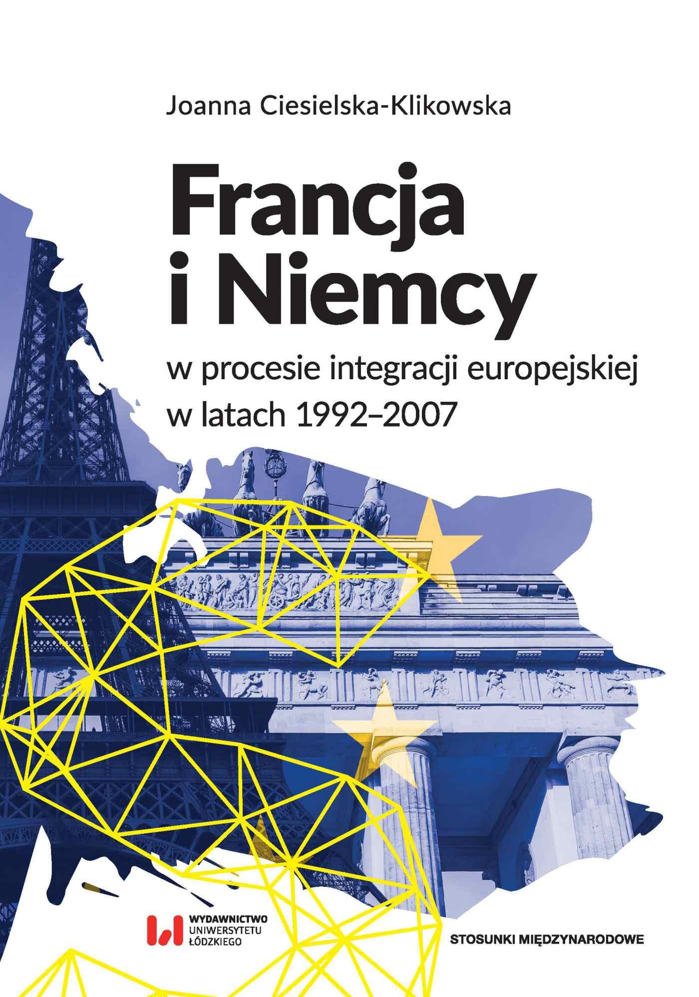 Francja i Niemcy w procesie integracji europejskiej w latach 1992-2007 - Ebook (Książka PDF) do pobrania w formacie PDF