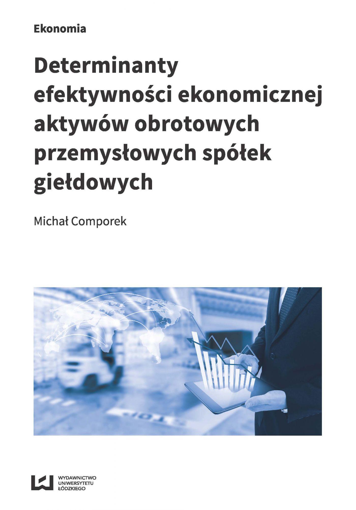 Determinanty efektywności ekonomicznej aktywów obrotowych przemysłowych spółek giełdowych - Ebook (Książka PDF) do pobrania w formacie PDF