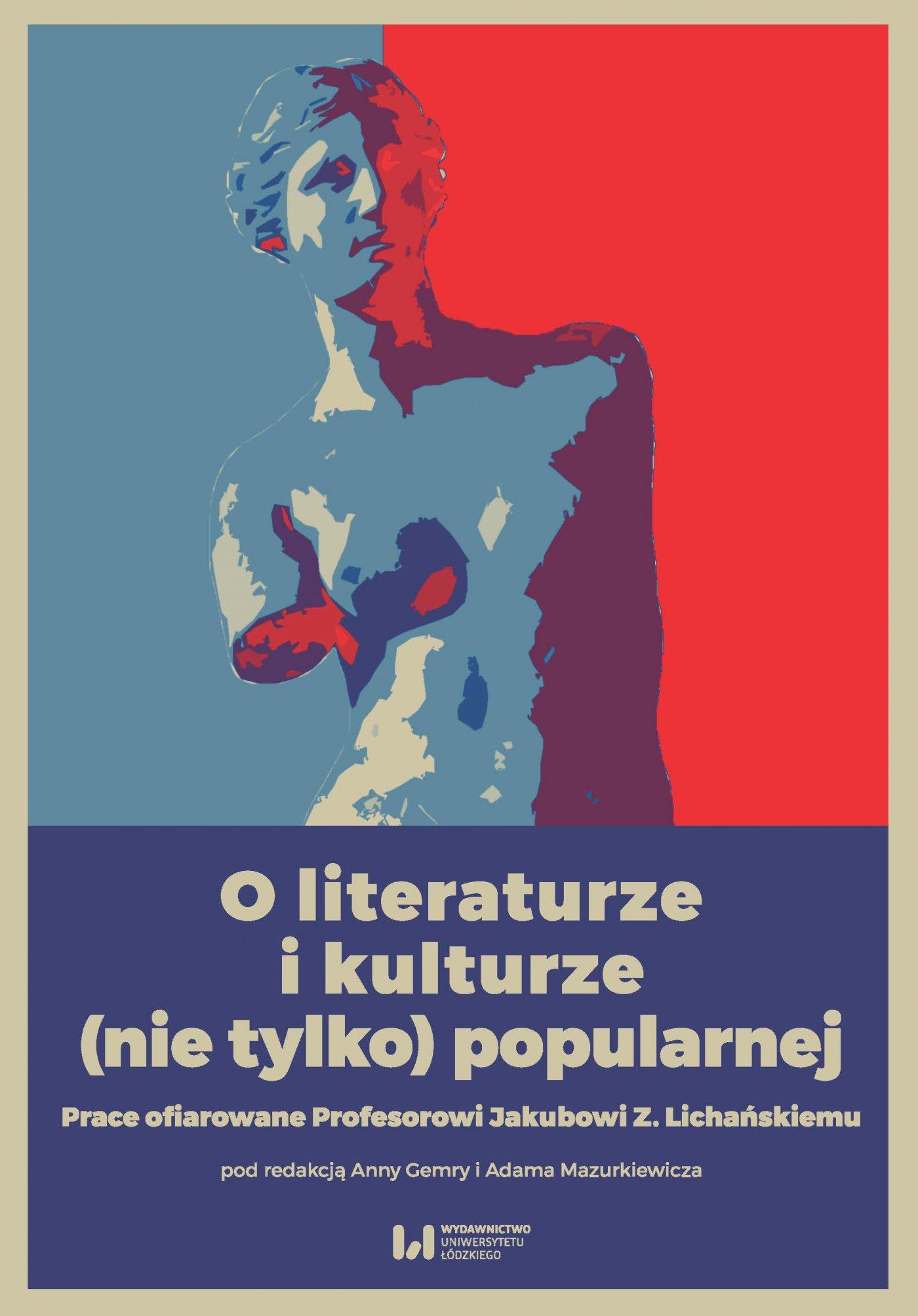 O literaturze i kulturze (nie tylko) popularnej. Prace ofiarowane Profesorowi Jakubowi Z. Lichańskiemu - Ebook (Książka PDF) do pobrania w formacie PDF