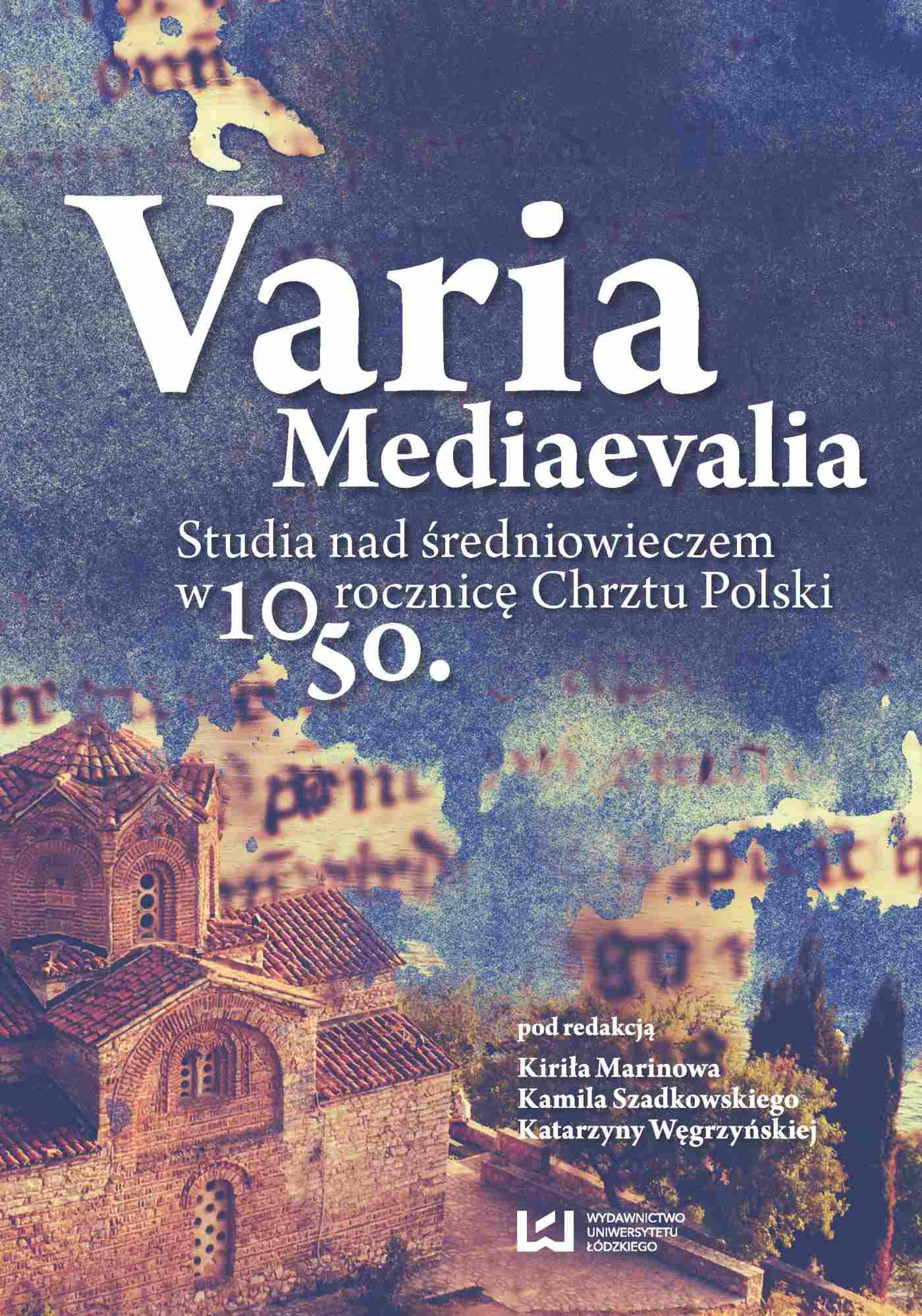Varia Mediaevalia. Studia nad średniowieczem w 1050. rocznicę Chrztu Polski - Ebook (Książka PDF) do pobrania w formacie PDF