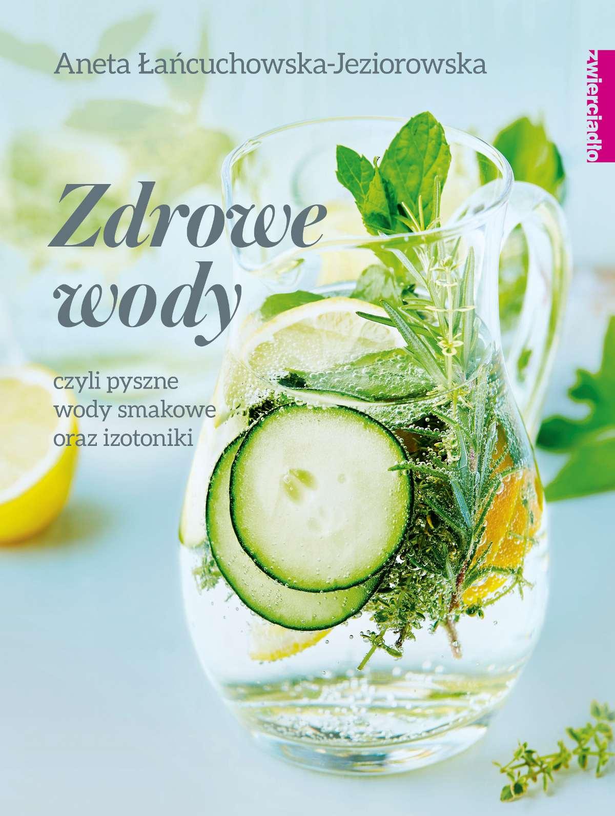 Zdrowe wody czyli pyszne wody smakowe i izotoniki - Ebook (Książka EPUB) do pobrania w formacie EPUB