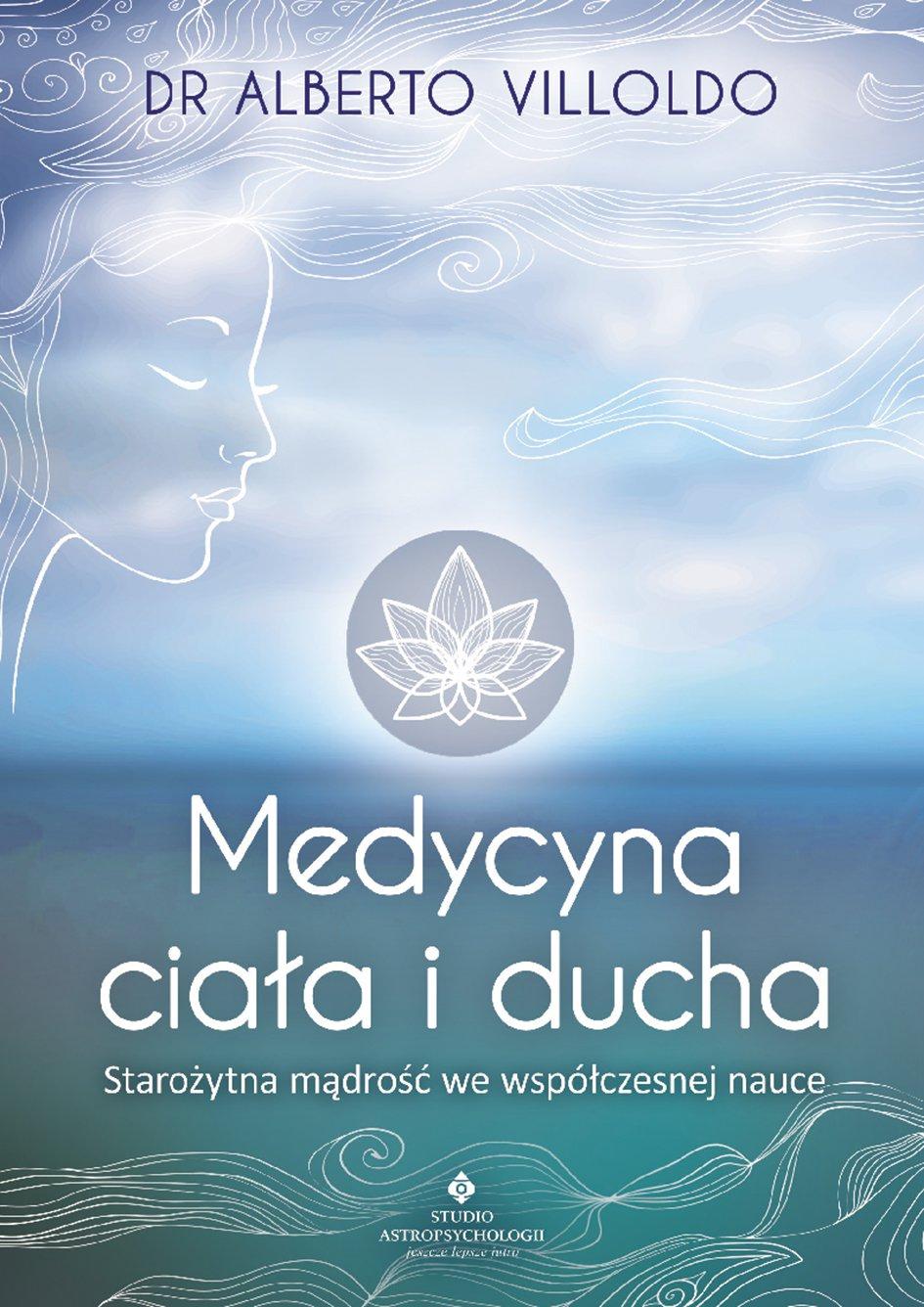 Medycyna ciała i ducha. Starożytna mądrość we współczesnej nauce - Ebook (Książka na Kindle) do pobrania w formacie MOBI