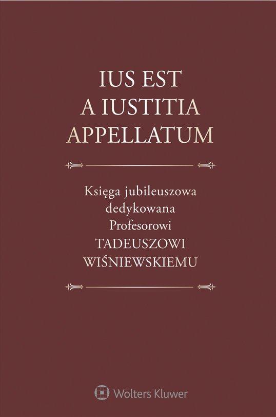 Ius est a iustitia appellatum. Księga jubileuszowa dedykowana Profesorowi Tadeuszowi Wiśniewskiemu - Ebook (Książka PDF) do pobrania w formacie PDF