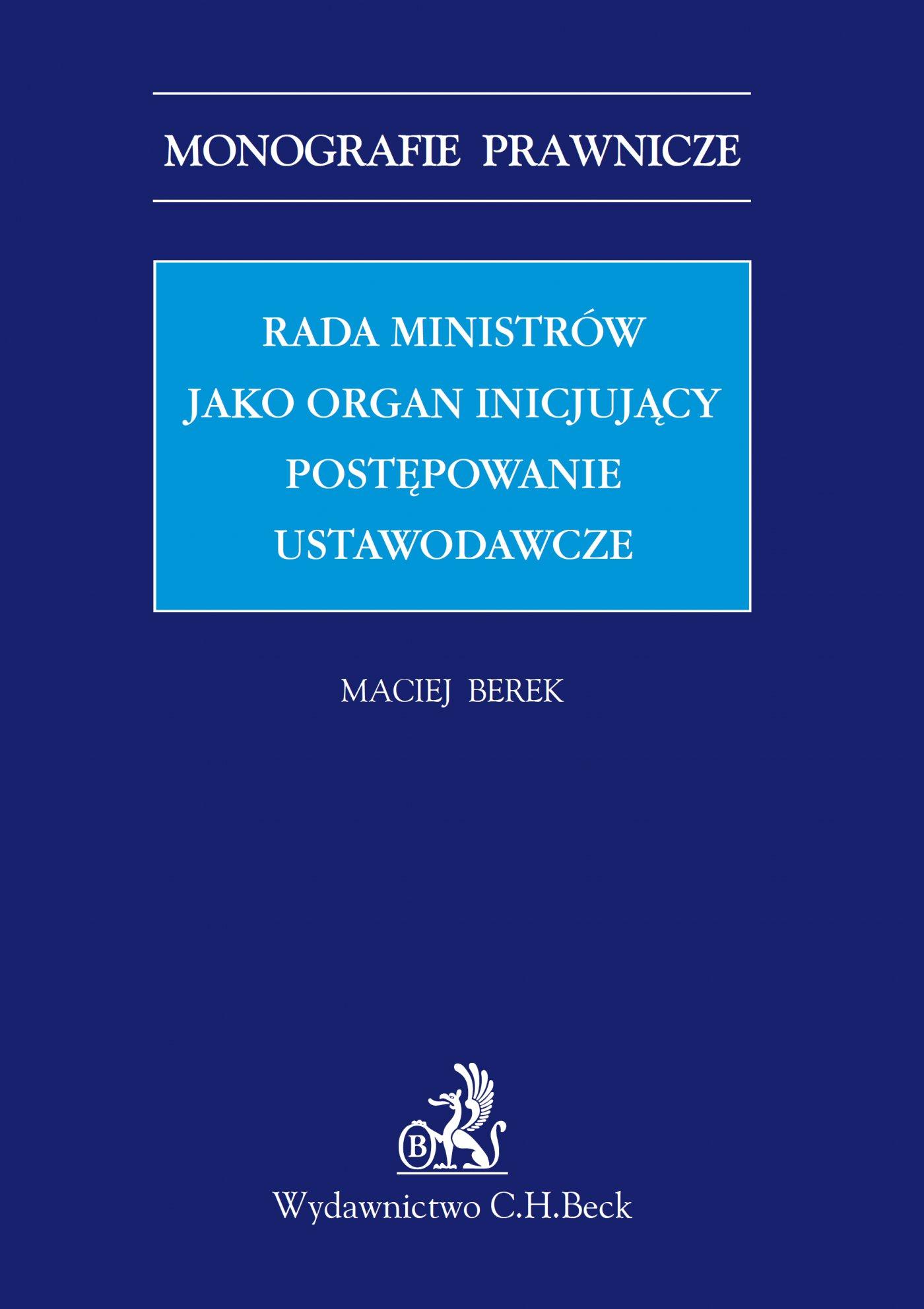 Rada ministrów jako organ inicjujący postępowanie ustawodawcze - Ebook (Książka PDF) do pobrania w formacie PDF